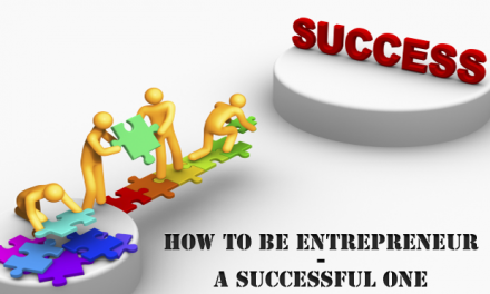 How To Be Entrepreneur – A Successful One