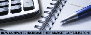 Market Capitalization, how companies increase it