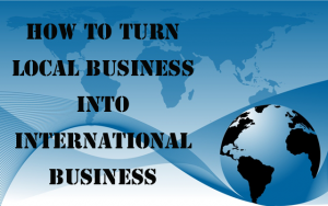 turn local business into international business
