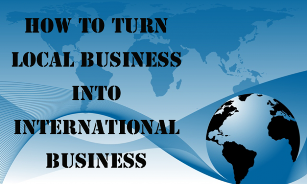 How To Turn Local Business Into International Business Easily